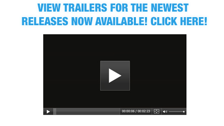 View trailers for the newest releases now available! Click Here!
